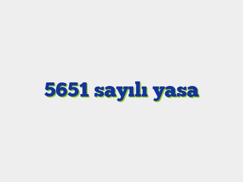 5651 sayılı yasa
