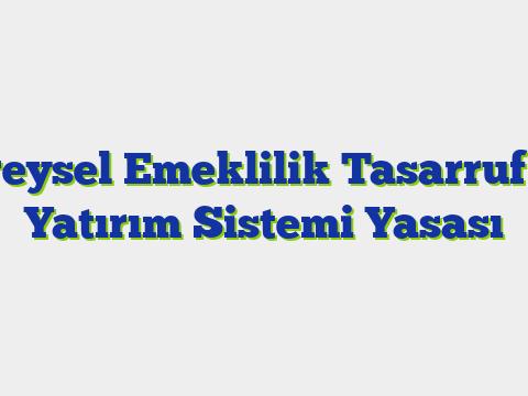 Bireysel Emeklilik Tasarruf ve Yatırım Sistemi Yasası