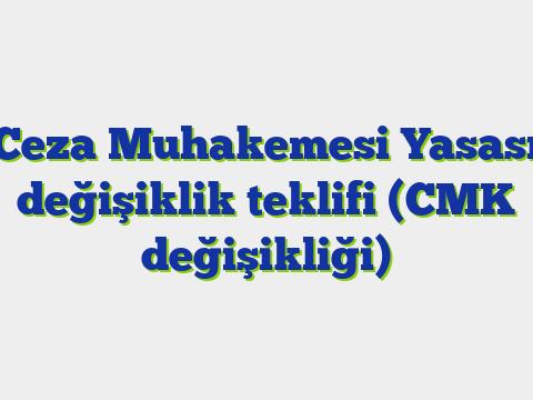 Ceza Muhakemesi Yasası değişiklik teklifi (CMK değişikliği)